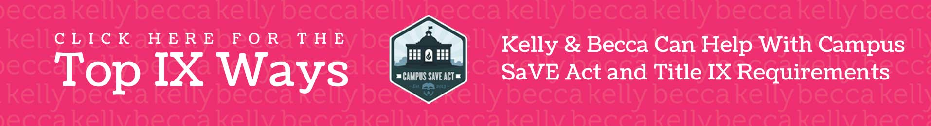 Top IX Ways Kelly & Becca Can Help With Campus SaVE Act and Title IX Requirements